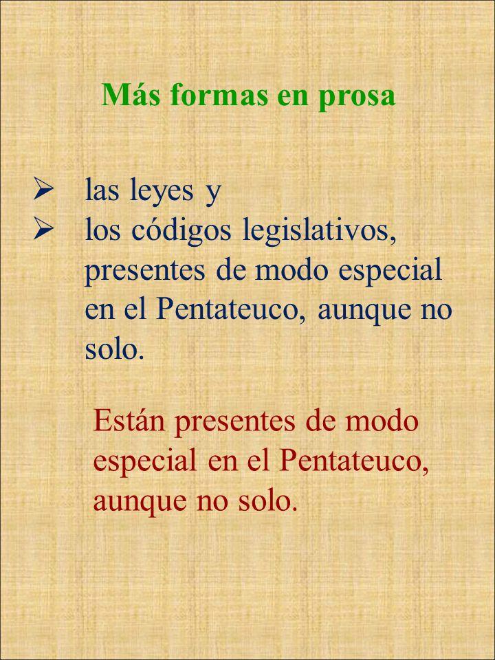 Más formas en prosa las leyes y los códigos legislativos, presentes de modo especial en el Pentateuco, aunque no solo. Están presentes de modo especia