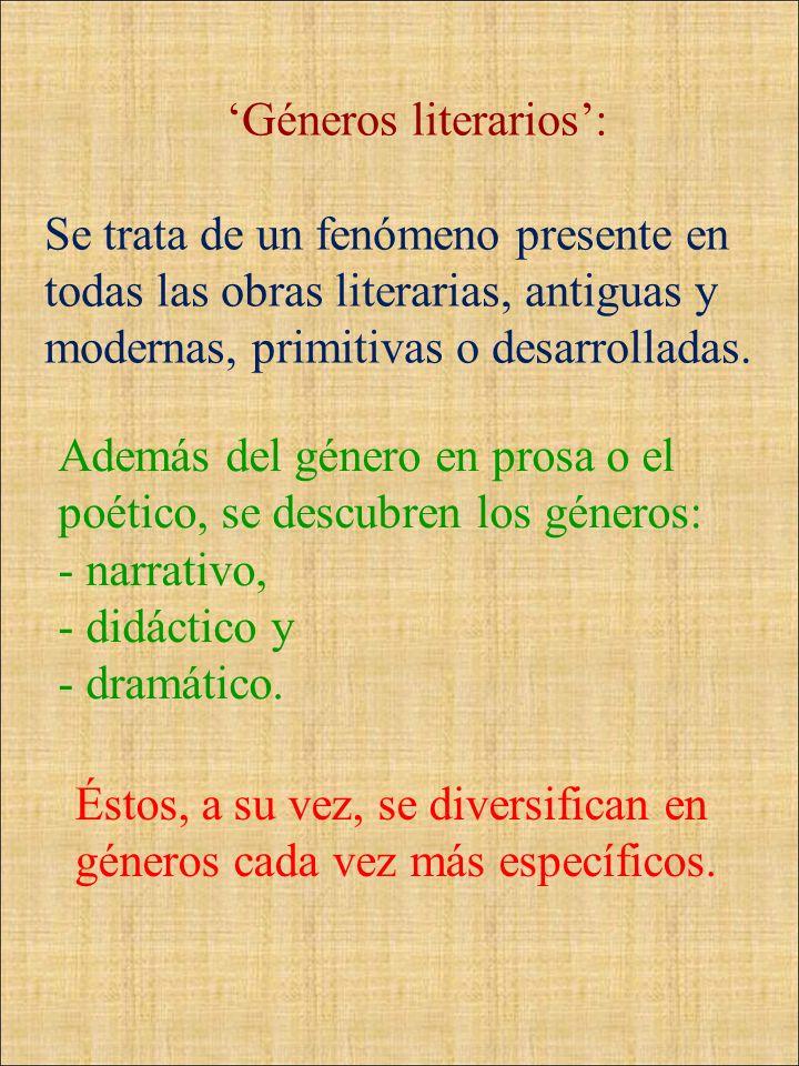 Géneros literarios: Se trata de un fenómeno presente en todas las obras literarias, antiguas y modernas, primitivas o desarrolladas. Además del género