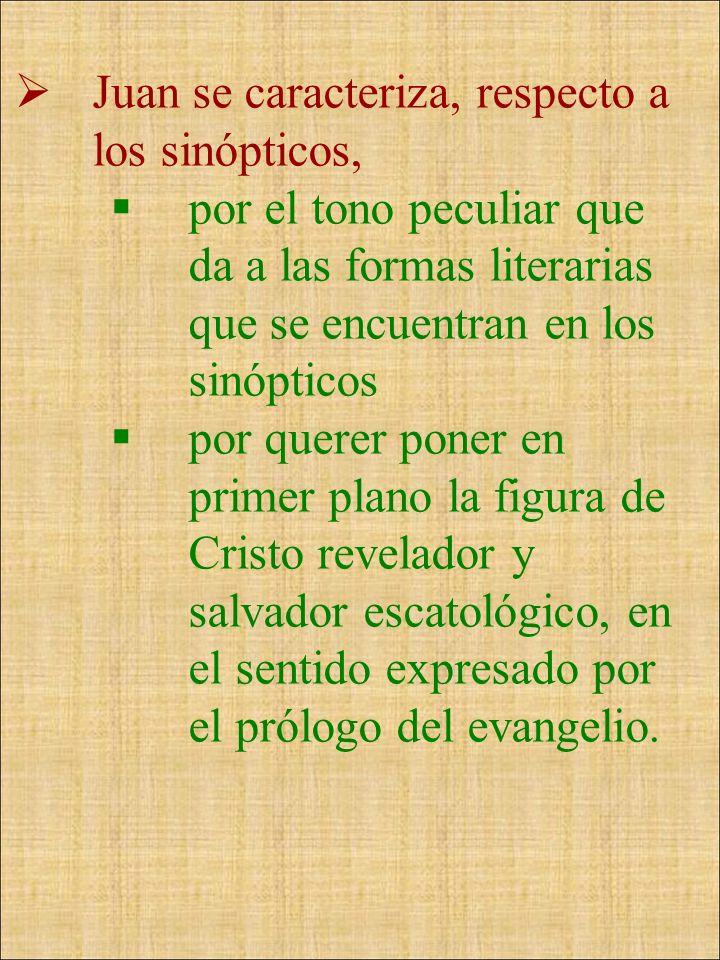 Juan se caracteriza, respecto a los sinópticos, por el tono peculiar que da a las formas literarias que se encuentran en los sinópticos por querer pon