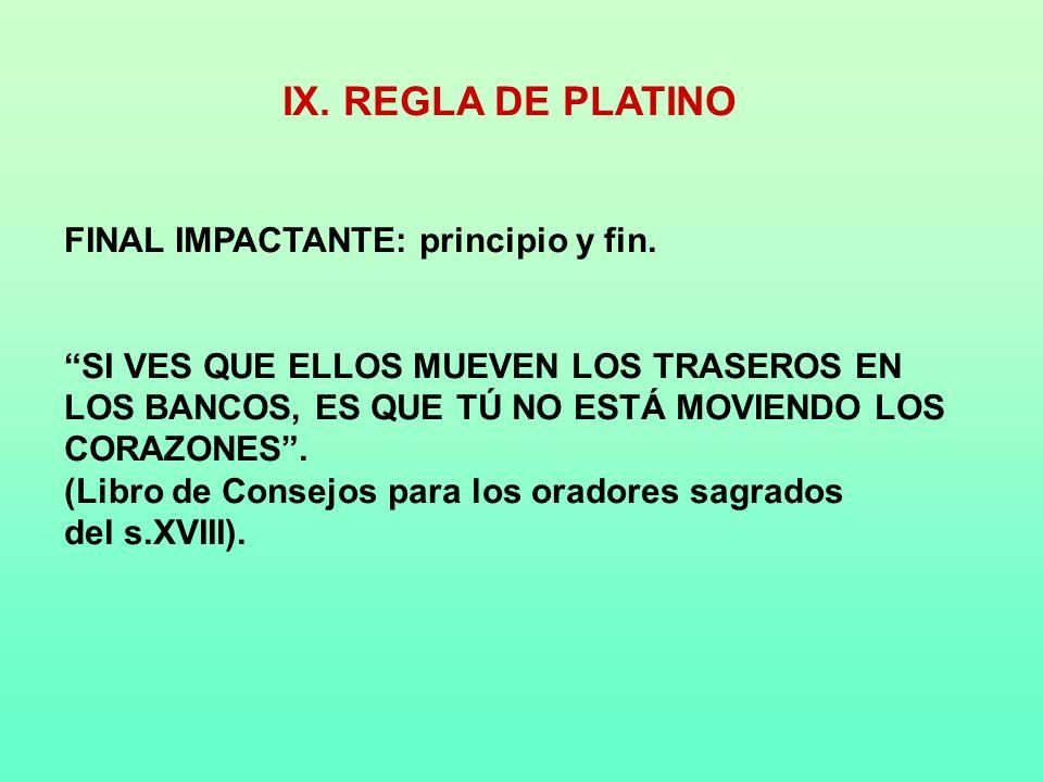 IX. REGLA DE PLATINO FINAL IMPACTANTE: principio y fin. SI VES QUE ELLOS MUEVEN LOS TRASEROS EN LOS BANCOS, ES QUE TÚ NO ESTÁ MOVIENDO LOS CORAZONES.