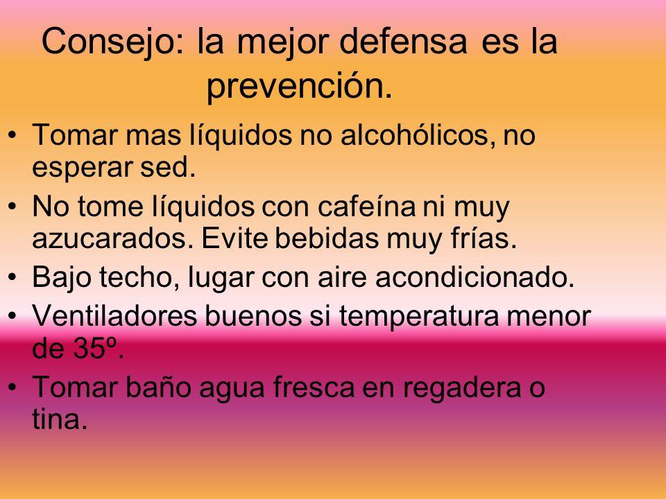 Consejo: la mejor defensa es la prevención. Tomar mas líquidos no alcohólicos, no esperar sed. No tome líquidos con cafeína ni muy azucarados. Evite b