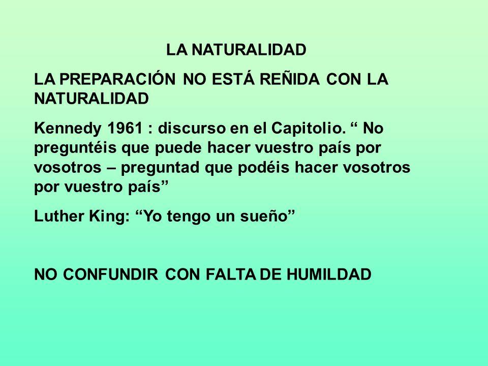 LA NATURALIDAD LA PREPARACIÓN NO ESTÁ REÑIDA CON LA NATURALIDAD Kennedy 1961 : discurso en el Capitolio. No preguntéis que puede hacer vuestro país po
