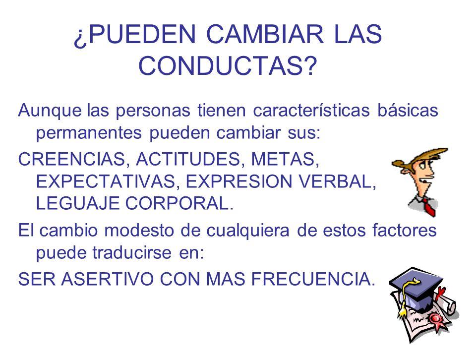 ¿PUEDEN CAMBIAR LAS CONDUCTAS? Aunque las personas tienen características básicas permanentes pueden cambiar sus: CREENCIAS, ACTITUDES, METAS, EXPECTA