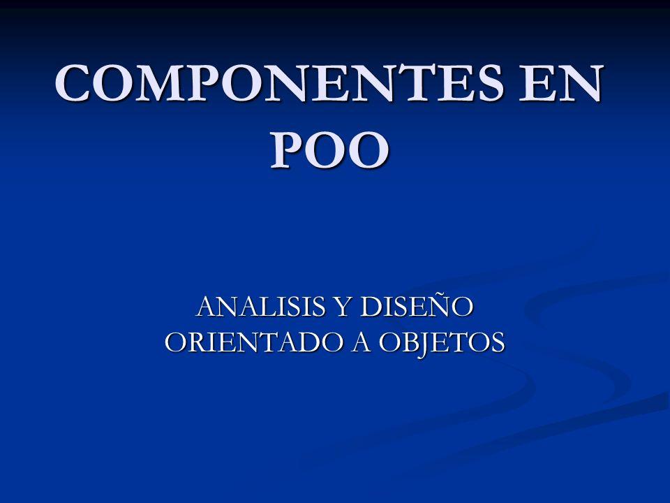 COMPONENTES EN POO ANALISIS Y DISEÑO ORIENTADO A OBJETOS