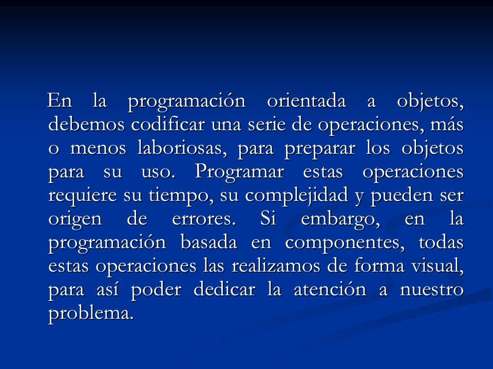 En la programación orientada a objetos, debemos codificar una serie de operaciones, más o menos laboriosas, para preparar los objetos para su uso. Pro