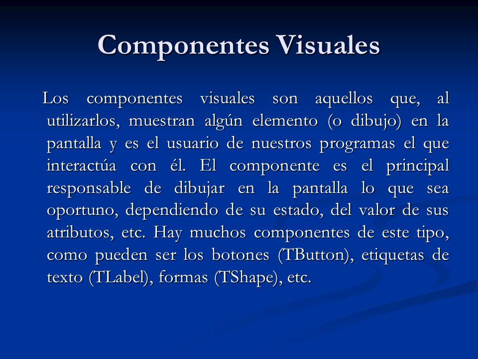 Componentes Visuales Los componentes visuales son aquellos que, al utilizarlos, muestran algún elemento (o dibujo) en la pantalla y es el usuario de n