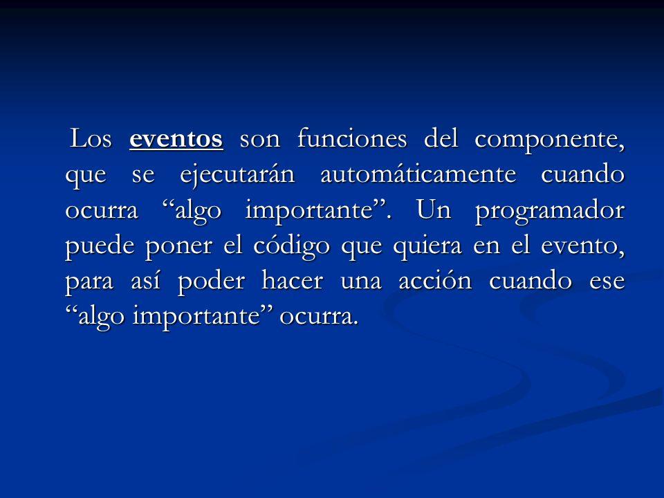 Los eventos son funciones del componente, que se ejecutarán automáticamente cuando ocurra algo importante. Un programador puede poner el código que qu