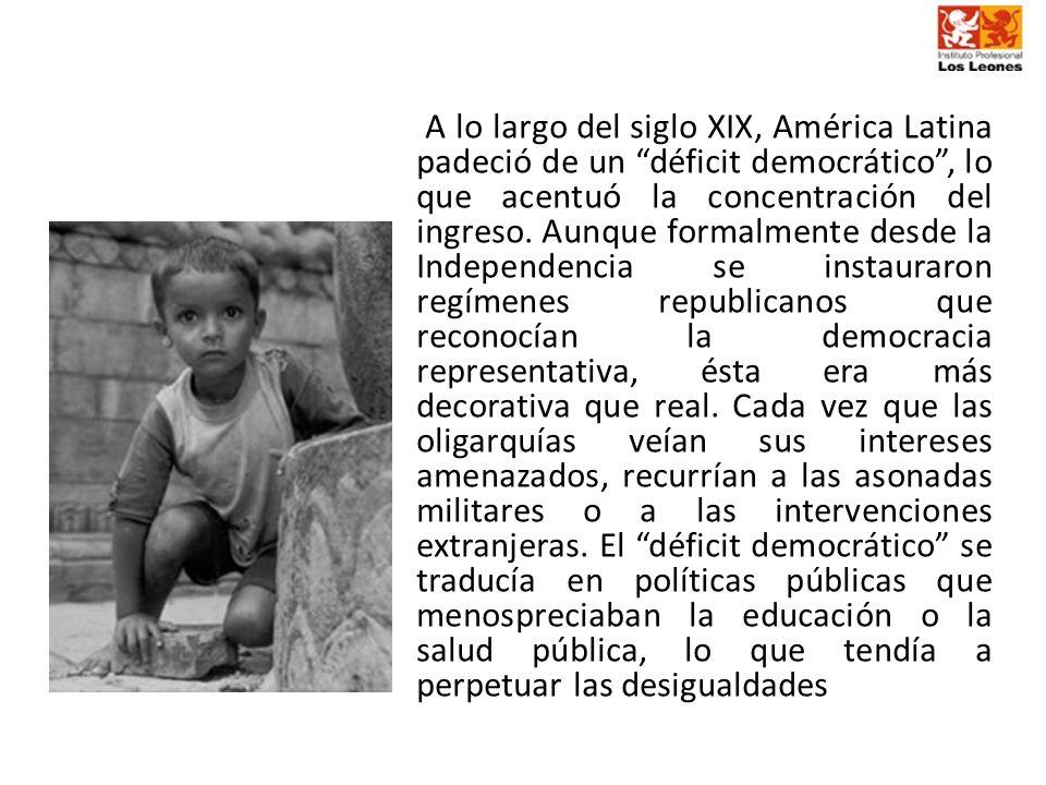 A lo largo del siglo XIX, América Latina padeció de un déficit democrático, lo que acentuó la concentración del ingreso. Aunque formalmente desde la I