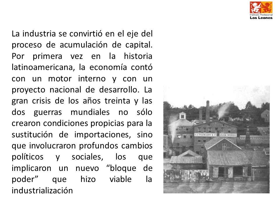 La industria se convirtió en el eje del proceso de acumulación de capital. Por primera vez en la historia latinoamericana, la economía contó con un mo