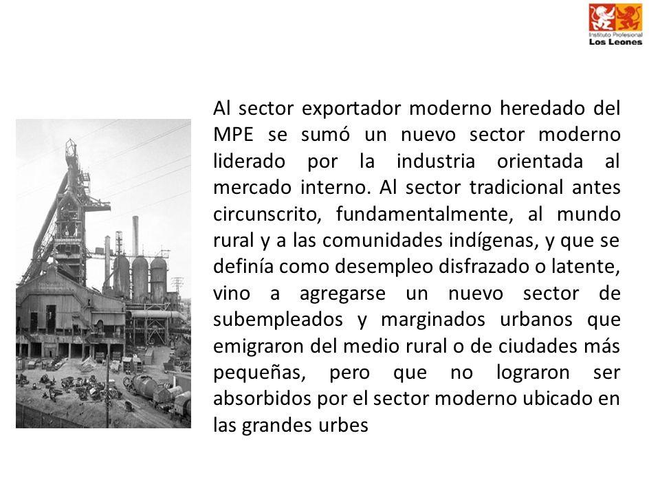 Al sector exportador moderno heredado del MPE se sumó un nuevo sector moderno liderado por la industria orientada al mercado interno. Al sector tradic