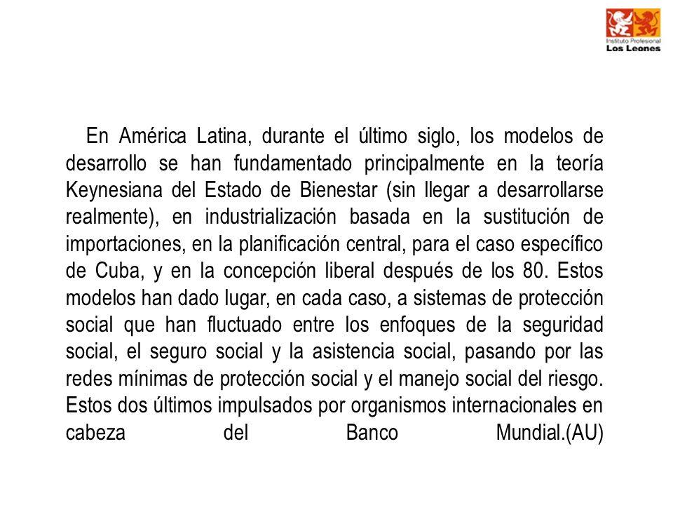 En América Latina, durante el último siglo, los modelos de desarrollo se han fundamentado principalmente en la teoría Keynesiana del Estado de Bienest