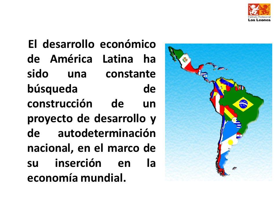 El desarrollo económico de América Latina ha sido una constante búsqueda de construcción de un proyecto de desarrollo y de autodeterminación nacional,