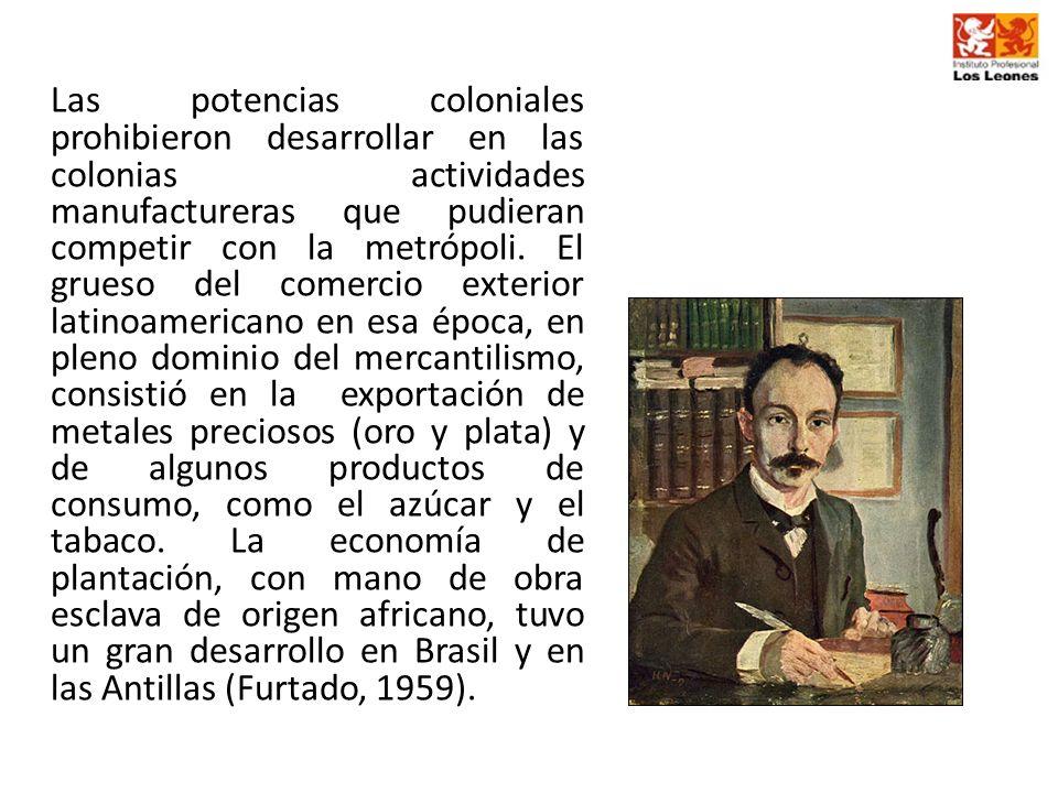Las potencias coloniales prohibieron desarrollar en las colonias actividades manufactureras que pudieran competir con la metrópoli. El grueso del come