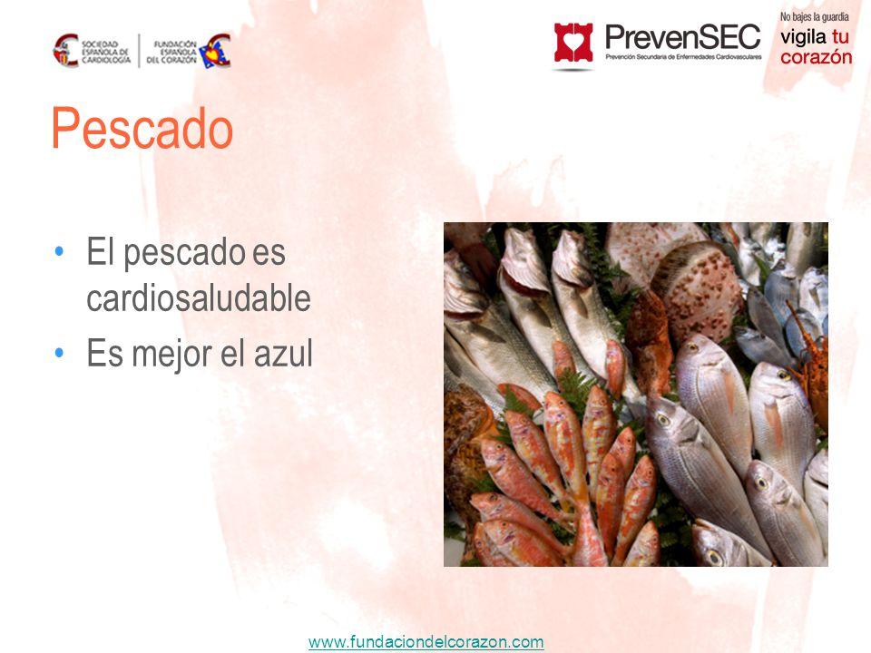 www.fundaciondelcorazon.com El pescado es cardiosaludable Es mejor el azul Pescado