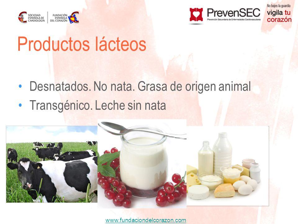 www.fundaciondelcorazon.com Desnatados. No nata. Grasa de origen animal Transgénico. Leche sin nata Productos lácteos
