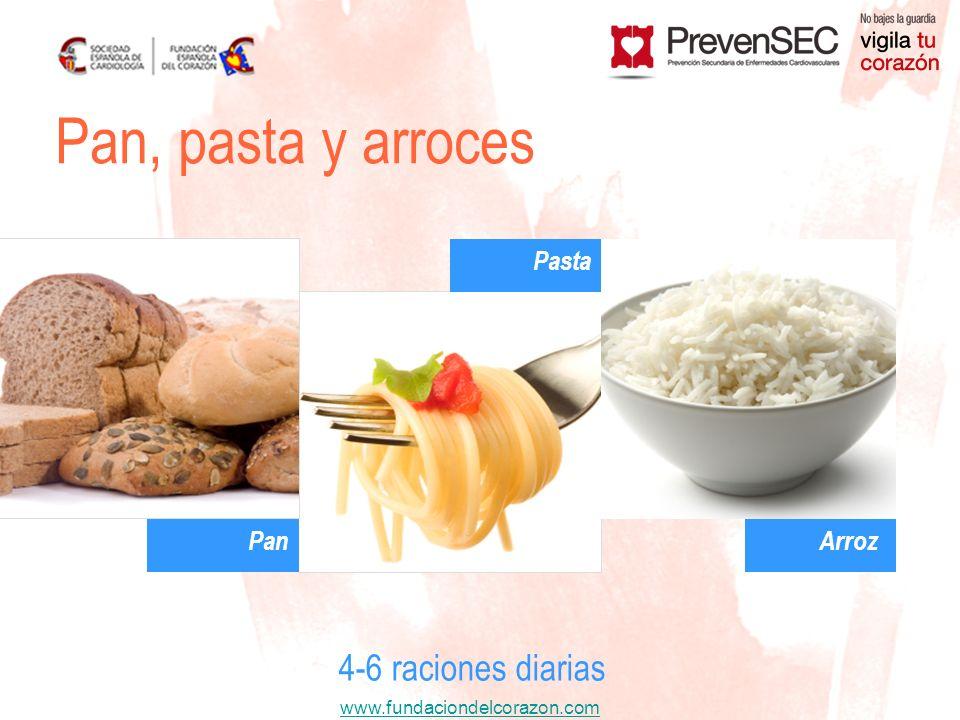 www.fundaciondelcorazon.com Pan, pasta y arroces 4-6 raciones diarias Pan Pasta Arroz