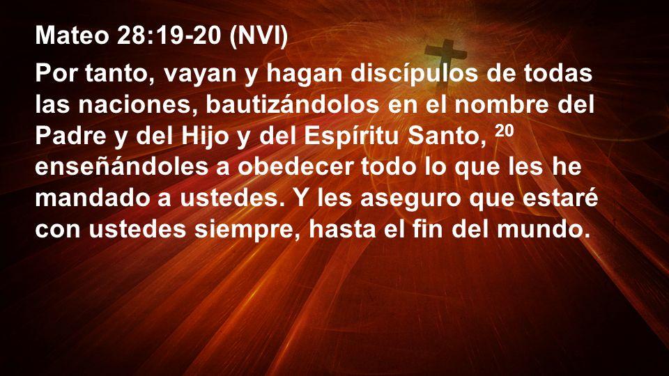 Mateo 28:19-20 (NVI) Por tanto, vayan y hagan discípulos de todas las naciones, bautizándolos en el nombre del Padre y del Hijo y del Espíritu Santo,