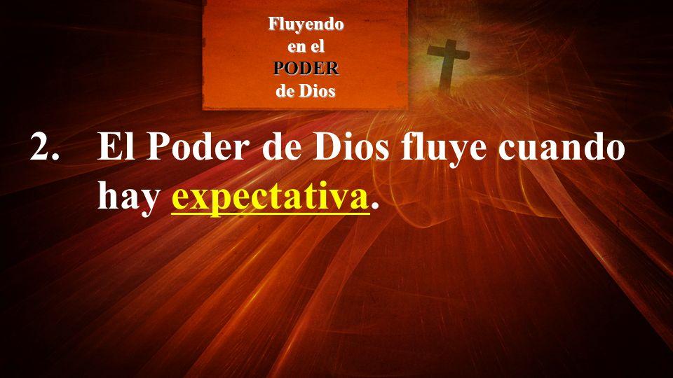 2. El Poder de Dios fluye cuando hay expectativa. Fluyendo en el PODER de Dios