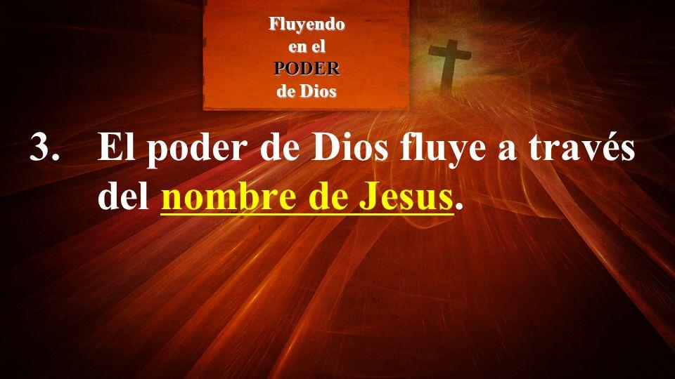 3. El poder de Dios fluye a través del nombre de Jesus. Fluyendo en el PODER de Dios