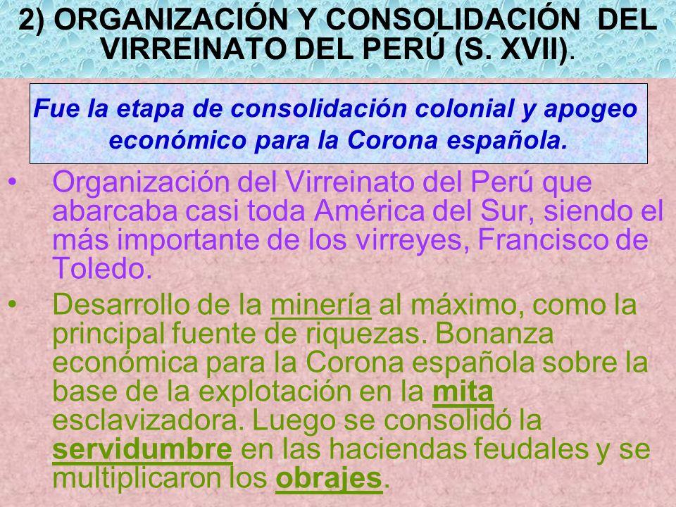 2) ORGANIZACIÓN Y CONSOLIDACIÓN DEL VIRREINATO DEL PERÚ (S. XVII). Organización del Virreinato del Perú que abarcaba casi toda América del Sur, siendo