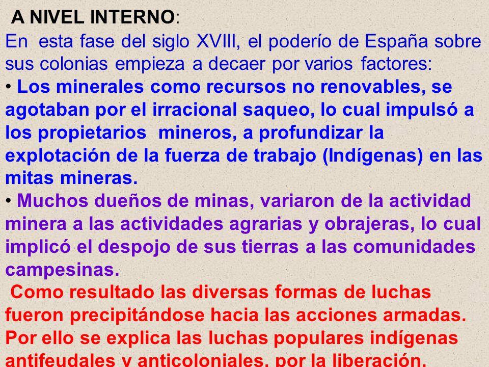 A NIVEL INTERNO: En esta fase del siglo XVIII, el poderío de España sobre sus colonias empieza a decaer por varios factores: Los minerales como recurs