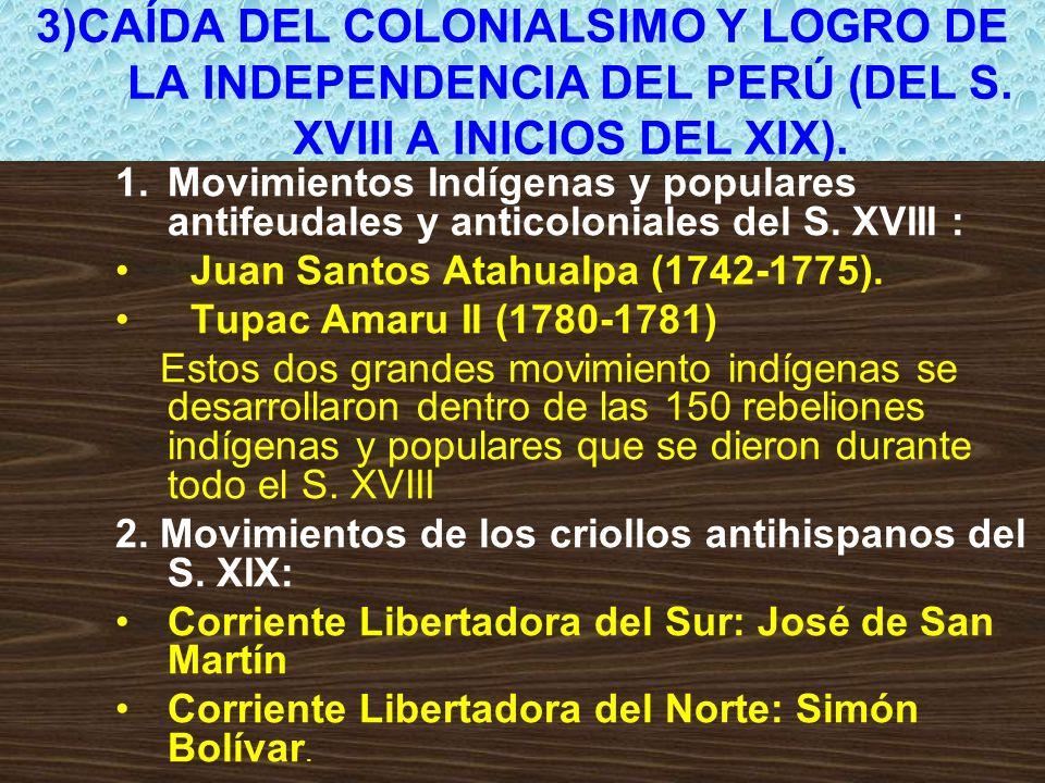 3)CAÍDA DEL COLONIALSIMO Y LOGRO DE LA INDEPENDENCIA DEL PERÚ (DEL S. XVIII A INICIOS DEL XIX). 1.Movimientos Indígenas y populares antifeudales y ant