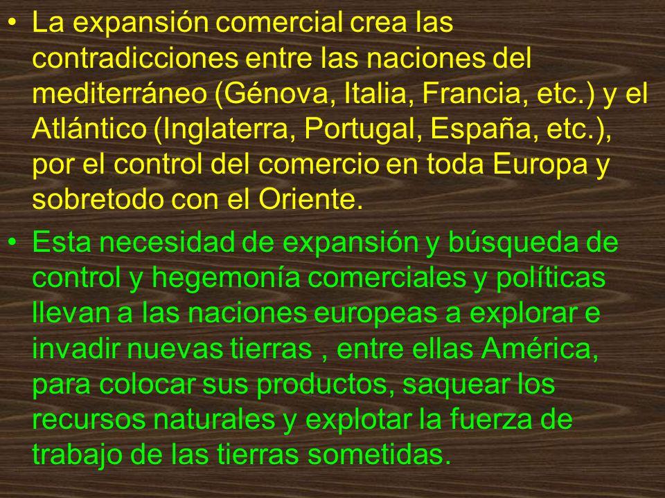 La expansión comercial crea las contradicciones entre las naciones del mediterráneo (Génova, Italia, Francia, etc.) y el Atlántico (Inglaterra, Portug