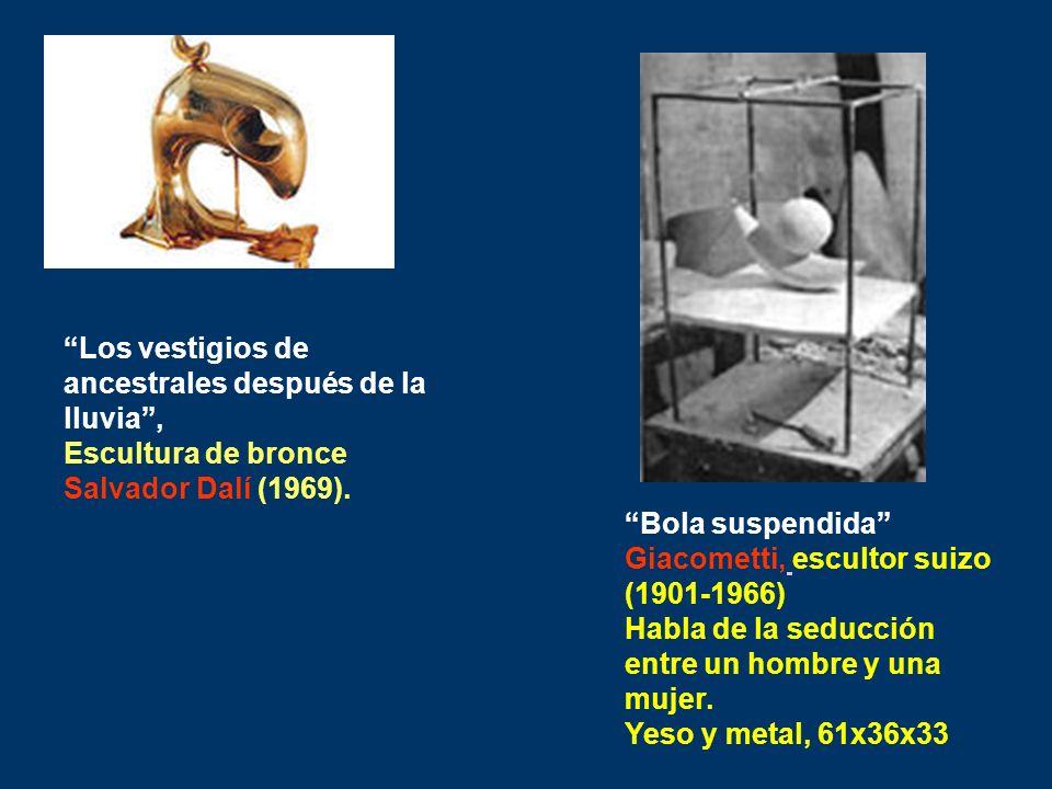 Los vestigios de ancestrales después de la lluvia, Escultura de bronce Salvador Dalí (1969). Bola suspendida Giacometti, escultor suizo (1901-1966) Ha