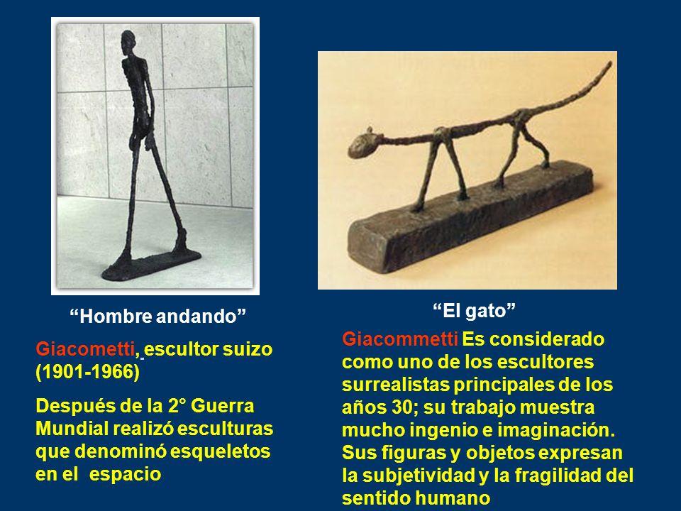 Giacometti, escultor suizo (1901-1966) Después de la 2° Guerra Mundial realizó esculturas que denominó esqueletos en el espacio Hombre andando Giacomm