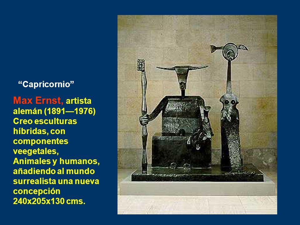 Max Ernst, artista alemán (18911976) Creo esculturas híbridas, con componentes veegetales, Animales y humanos, añadiendo al mundo surrealista una nuev