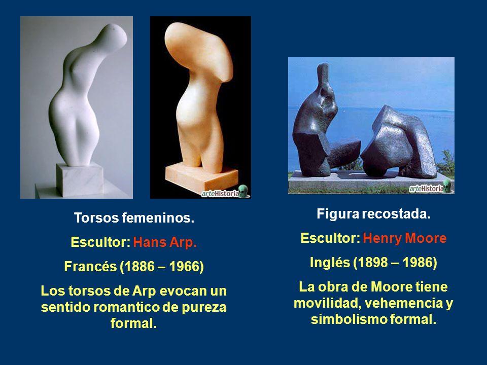 Torsos femeninos. Escultor: Hans Arp. Francés (1886 – 1966) Los torsos de Arp evocan un sentido romantico de pureza formal. Figura recostada. Escultor