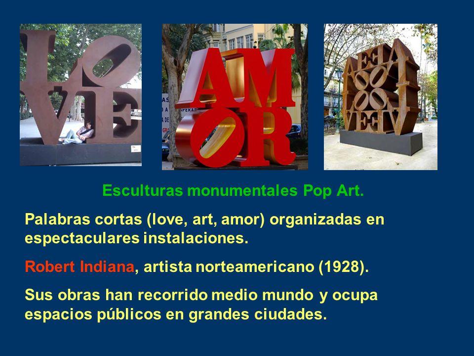 Esculturas monumentales Pop Art. Palabras cortas (love, art, amor) organizadas en espectaculares instalaciones. Robert Indiana, artista norteamericano