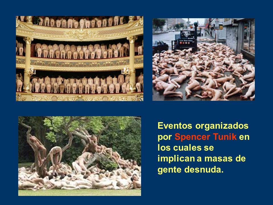 Eventos organizados por Spencer Tunik en los cuales se implican a masas de gente desnuda.
