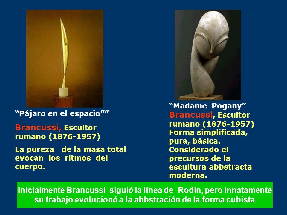 Madame Pogany Brancussi, Escultor rumano (1876-1957) Forma simplificada, pura, básica. Considerado el precursos de la escultura abbstracta moderna. Pá
