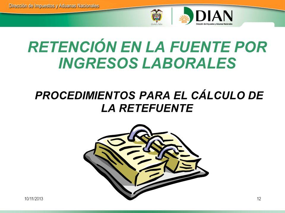 10/11/201312 RETENCIÓN EN LA FUENTE POR INGRESOS LABORALES PROCEDIMIENTOS PARA EL CÁLCULO DE LA RETEFUENTE