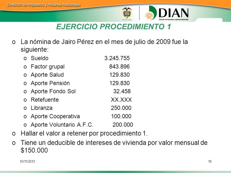 10/11/201316 oLa nómina de Jairo Pérez en el mes de julio de 2009 fue la siguiente: oSueldo3.245.755 oFactor grupal 843.896 oAporte Salud 129.830 oApo