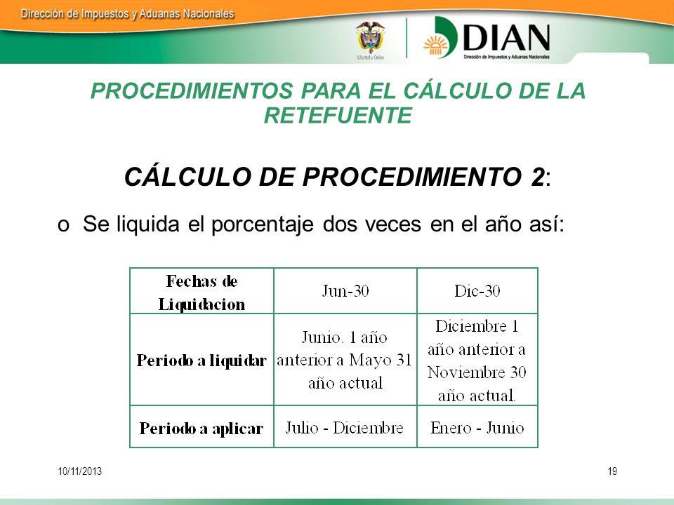 10/11/201319 CÁLCULO DE PROCEDIMIENTO 2: oSe liquida el porcentaje dos veces en el año así: PROCEDIMIENTOS PARA EL CÁLCULO DE LA RETEFUENTE