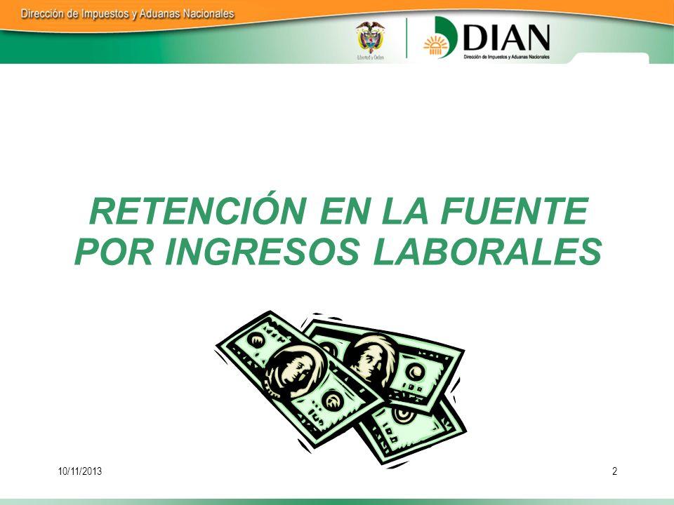 10/11/20133 RETENCIÓN EN LA FUENTE POR INGRESOS LABORALES Es un pago anticipado de la declaración de renta.
