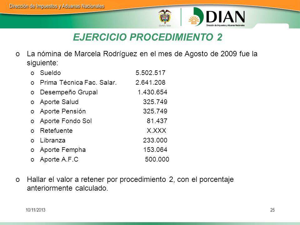 10/11/201325 oLa nómina de Marcela Rodríguez en el mes de Agosto de 2009 fue la siguiente: oSueldo5.502.517 oPrima Técnica Fac. Salar.2.641.208 oDesem