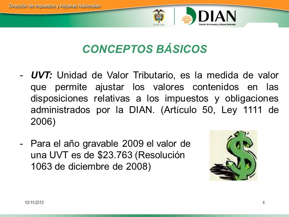 10/11/20134 -UVT: Unidad de Valor Tributario, es la medida de valor que permite ajustar los valores contenidos en las disposiciones relativas a los im