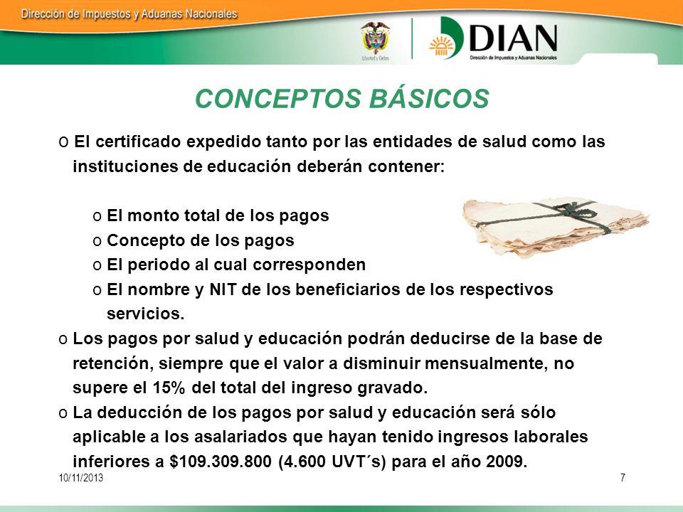 10/11/20138 CONCEPTOS BÁSICOS 15 -Los certificados que sirven para disminuir la base de retenci ó n, deber á n presentarse al agente retenedor a m á s tardar el 15 de abril de cada a ñ o.