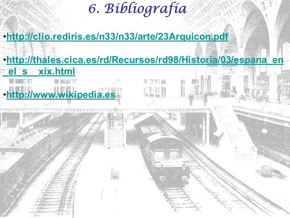 6. Bibliografía http://clio.rediris.es/n33/n33/arte/23Arquicon.pdf http://thales.cica.es/rd/Recursos/rd98/Historia/03/espana_en _el_s__xix.htmlhttp://