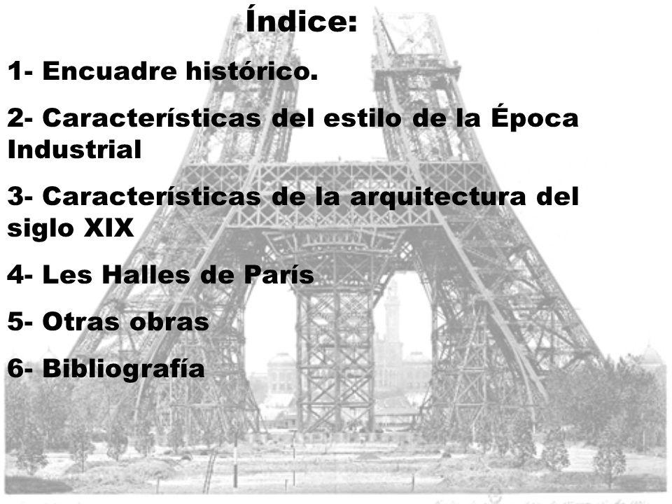 Índice: 1- Encuadre histórico. 2- Características del estilo de la Época Industrial 3- Características de la arquitectura del siglo XIX 4- Les Halles