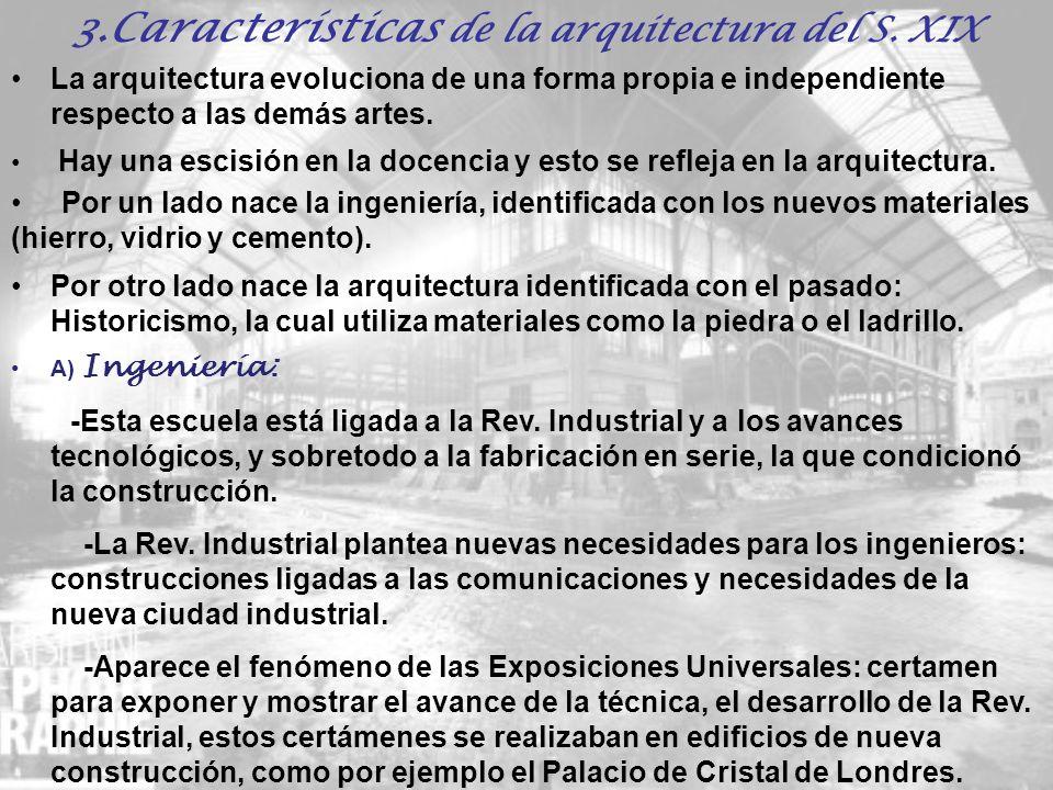 3.Características de la arquitectura del S. XIX La arquitectura evoluciona de una forma propia e independiente respecto a las demás artes. Hay una esc