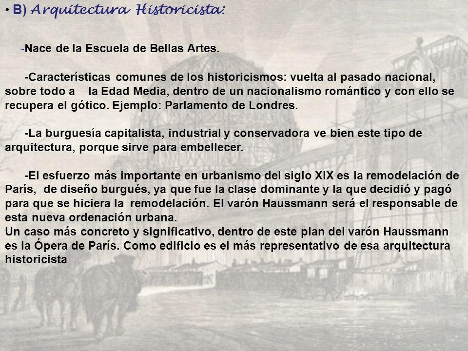B) Arquitectura Historicista: - Nace de la Escuela de Bellas Artes. -Características comunes de los historicismos: vuelta al pasado nacional, sobre to