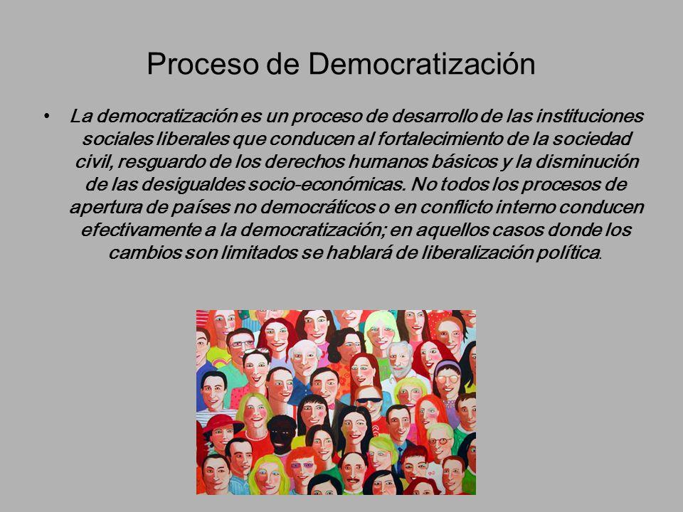 Proceso de Democratización La democratización es un proceso de desarrollo de las instituciones sociales liberales que conducen al fortalecimiento de l