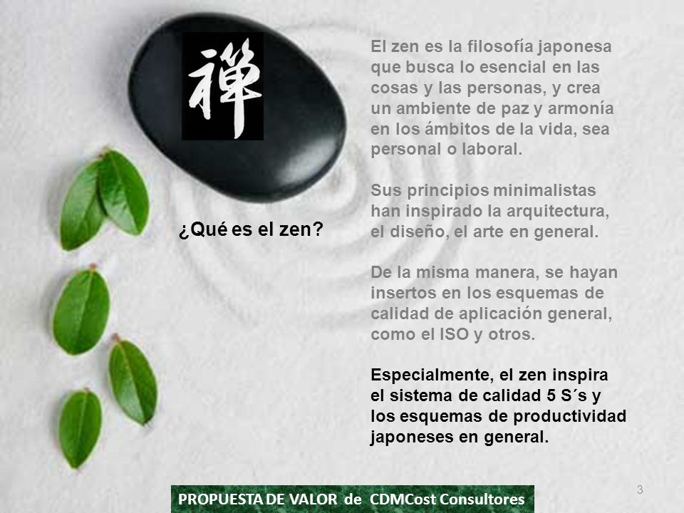 3 El zen es la filosofía japonesa que busca lo esencial en las cosas y las personas, y crea un ambiente de paz y armonía en los ámbitos de la vida, se