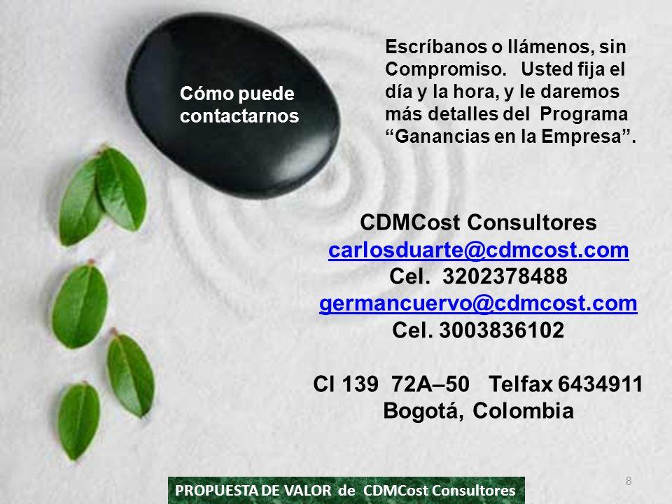 CDMCost Consultores carlosduarte@cdmcost.com Cel. 3202378488 germancuervo@cdmcost.com Cel. 3003836102 Cl 139 72A–50 Telfax 6434911 Bogotá, Colombia 8
