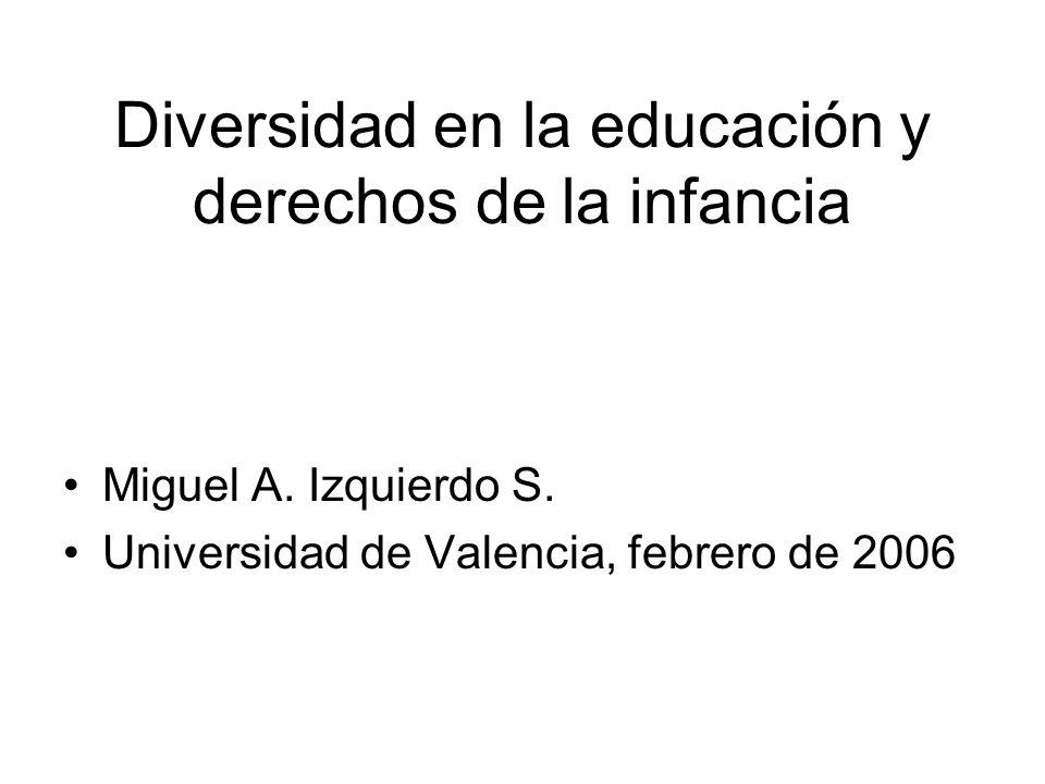 Diversidad en la educación y derechos de la infancia Miguel A. Izquierdo S. Universidad de Valencia, febrero de 2006