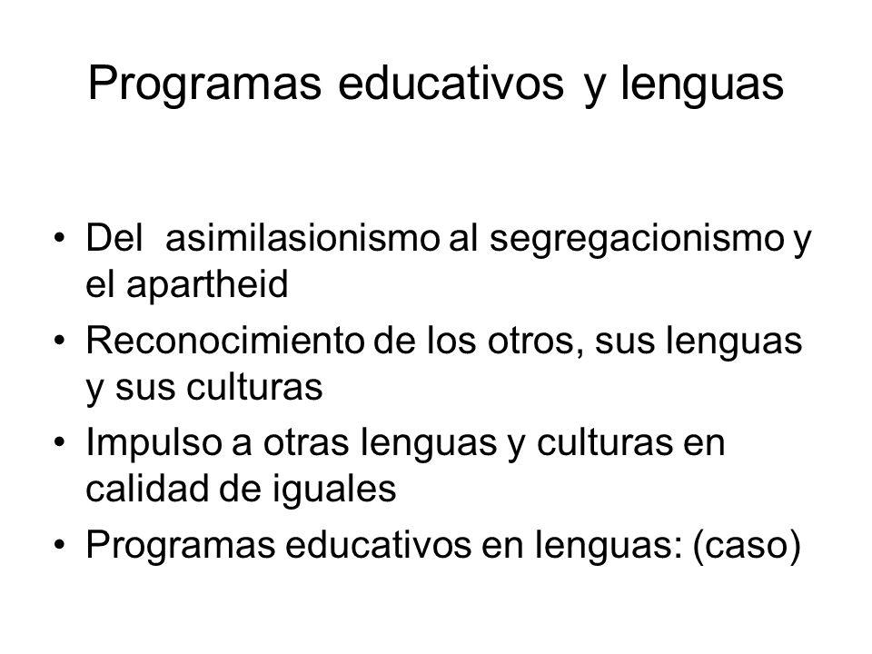Programas educativos y lenguas Del asimilasionismo al segregacionismo y el apartheid Reconocimiento de los otros, sus lenguas y sus culturas Impulso a